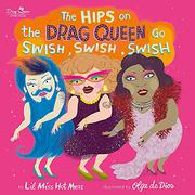 THE HIPS ON THE DRAG QUEEN GO SWISH, SWISH, SWISH by Lil Miss Hot Mess