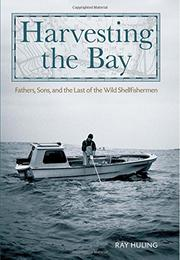 HARVESTING THE BAY by Ray Huling