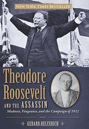 THEODORE ROOSEVELT AND THE ASSASSIN by Gerard Helferich