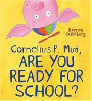 CORNELIUS P. MUD, ARE YOU READY FOR SCHOOL? by Barney Saltzberg