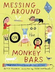 MESSING AROUND ON MONKEY BARS by Betsy Franco