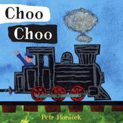 CHOO CHOO by Petr Horácek