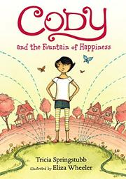 CODY AND THE FOUNTAIN OF HAPPINESS by Trisha Springstubb