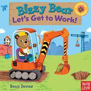 BIZZY BEAR, LET'S GET TO WORK! by Benji Davies
