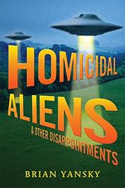 HOMICIDAL ALIENS & OTHER DISAPPOINTMENTS  by Brian Yansky
