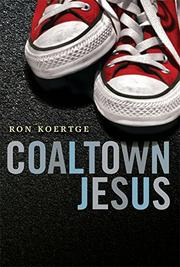 COALTOWN JESUS by Ron Koertge