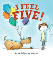 I FEEL FIVE! by Bethanie Deeney Murguia