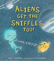 ALIENS GET THE SNIFFLES TOO! AHHH-CHOO! by Katy S.  Duffield