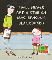 I WILL NEVER GET A STAR ON MRS. BENSON'S BLACKBOARD by Jennifer K. Mann