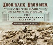 IRON RAILS, IRON MEN, AND THE RACE TO LINK THE NATION by Martin W. Sandler