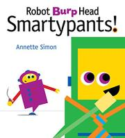 ROBOT BURP HEAD SMARTYPANTS! by Annette Simon