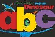 ROBERT CROWTHER'S POP-UP DINOSAUR ABC by Robert Crowther