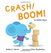 CRASH! BOOM! A MATH TALE by Robie H. Harris