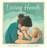 LOVING HANDS by Tony Johnston