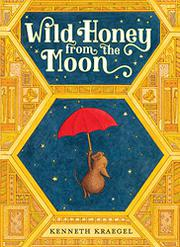 WILD HONEY FROM THE MOON by Kenneth Kraegel