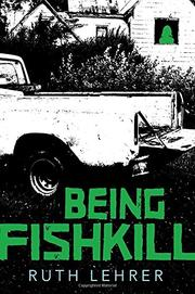 BEING FISHKILL by Ruth  Lehrer