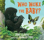 WHO WOKE THE BABY? by Jane Clarke
