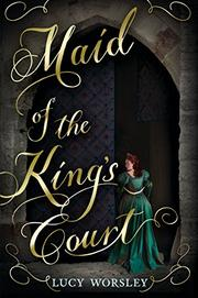 MAID OF THE KING'S COURT by Lucy Worsley