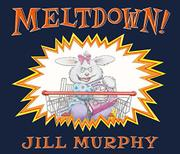 MELTDOWN! by Jill Murphy
