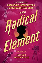 THE RADICAL ELEMENT by Jessica Spotswood