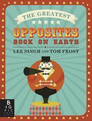 THE GREATEST OPPOSITES BOOK ON EARTH by Lee  Singh
