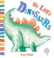 WE LOVE DINOSAURS by Lucy Volpin