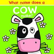 WHAT NOISE DOES A COW MAKE? by Nick Ackland