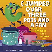 C JUMPED OVER THREE POTS AND A PAN AND LANDED SMACK IN THE GARBAGE CAN by Pamela Jane
