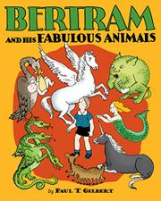 BERTRAM AND HIS FABULOUS ANIMALS by Paul T. Gilbert
