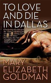TO LOVE AND DIE IN DALLAS by Mary Elizabeth Goldman