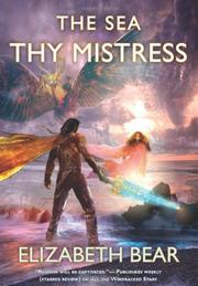 THE SEA THY MISTRESS by Elizabeth Bear