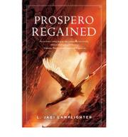 PROSPERO REGAINED by L. Jagi Lamplighter