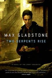 TWO SERPENTS RISE by Max Gladstone