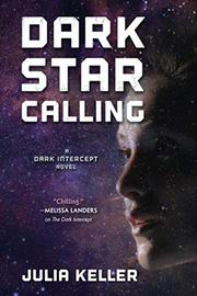 DARK STAR CALLING by Julia Keller