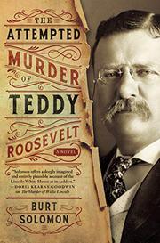 THE ATTEMPTED MURDER OF TEDDY ROOSEVELT by Burt Solomon