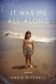 IT WAS ME ALL ALONG by Andie Mitchell