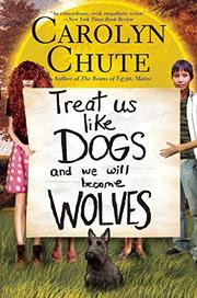 TREAT US LIKE DOGS AND WE WILL BECOME WOLVES by Carolyn Chute
