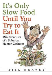IT'S ONLY SLOW FOOD UNTIL YOU TRY TO EAT IT by Bill Heavey