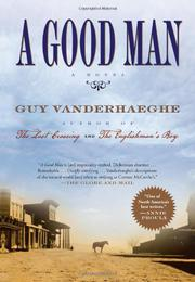 A GOOD MAN by Guy Vanderhaeghe