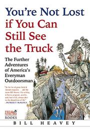 YOU'RE NOT LOST IF YOU CAN STILL SEE THE TRUCK by Bill Heavey
