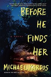 BEFORE HE FINDS HER by Michael Kardos