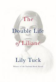 THE DOUBLE LIFE OF LILIANE by Lily Tuck