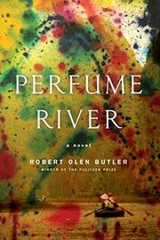 PERFUME RIVER by Robert Olen Butler