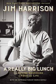 A REALLY BIG LUNCH by Jim Harrison