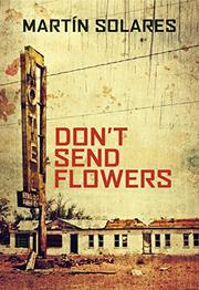 DON'T SEND FLOWERS by Martín  Solares