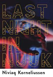 LAST NIGHT IN NUUK by Niviaq  Korneliussen