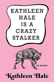 KATHLEEN HALE IS A CRAZY STALKER by Kathleen Hale