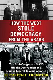 HOW THE WEST STOLE DEMOCRACY FROM THE ARABS by Elizabeth F. Thompson