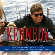 KENNEDY THROUGH THE LENS by Martin W. Sandler