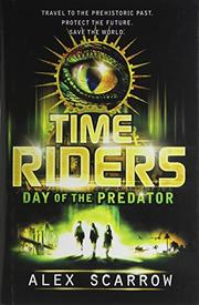 TIMERIDERS:  DAY OF THE PREDATOR by Alex Scarrow